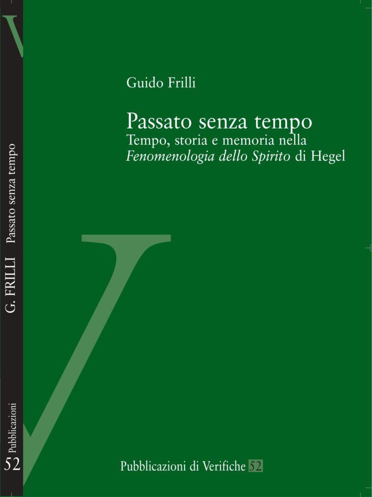 Passato senza tempo. Tempo, storia e memoria nella <em>Fenomenologia dello Spirito</em> di Hegel